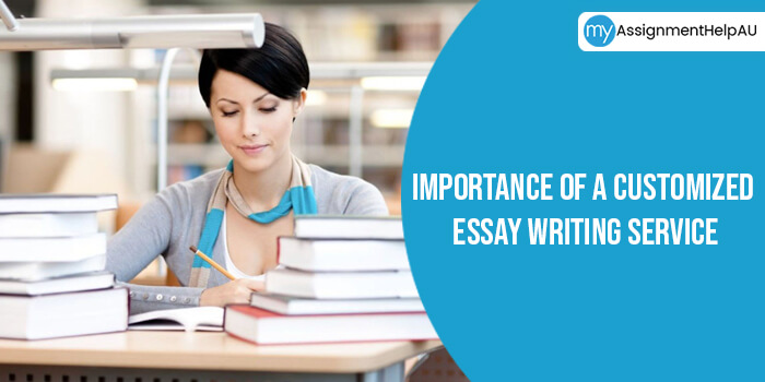 Importance Of A Customized Essay Writing Service